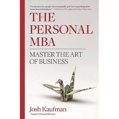 The Personal MBA: Master the Art of Business by Josh Kaufman ...