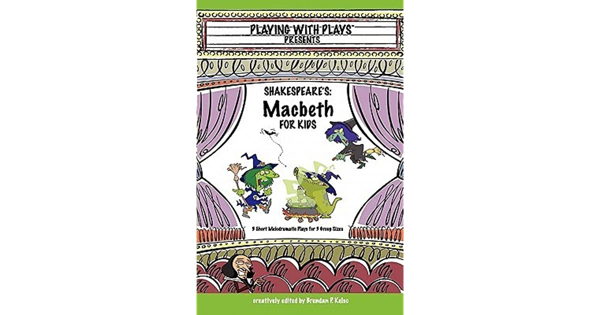 Shakespeare's Macbeth for Kids: 3 Short Melodramatic Plays for 3 ...