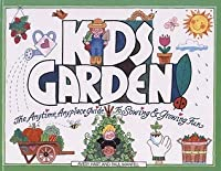 Kids Garden!: The Anytime, Anyplace Guide to Sowing & Growing Fun