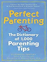 Perfect Parenting: The Dictionary of 1,000 Parenting Tips: The Dictionary of 1,000 Parenting Tips