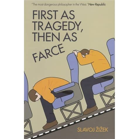 First as tragedy then as farce by slavoj i ek reviews for Farcical writings