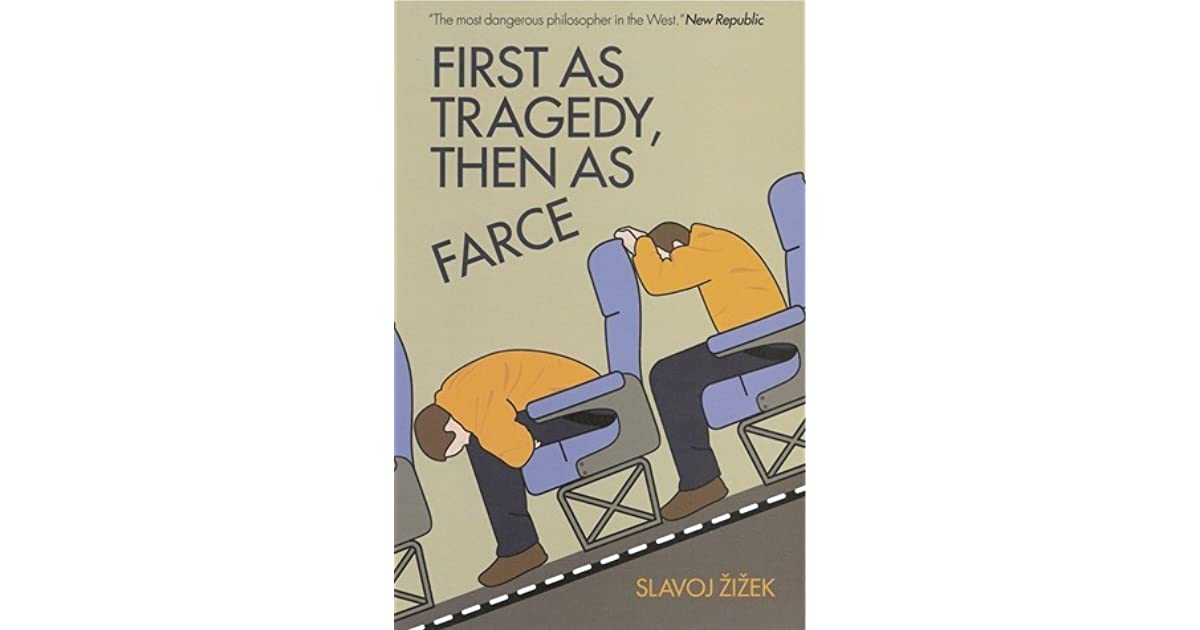 First as tragedy then as farce by slavoj i ek reviews for Farcical books