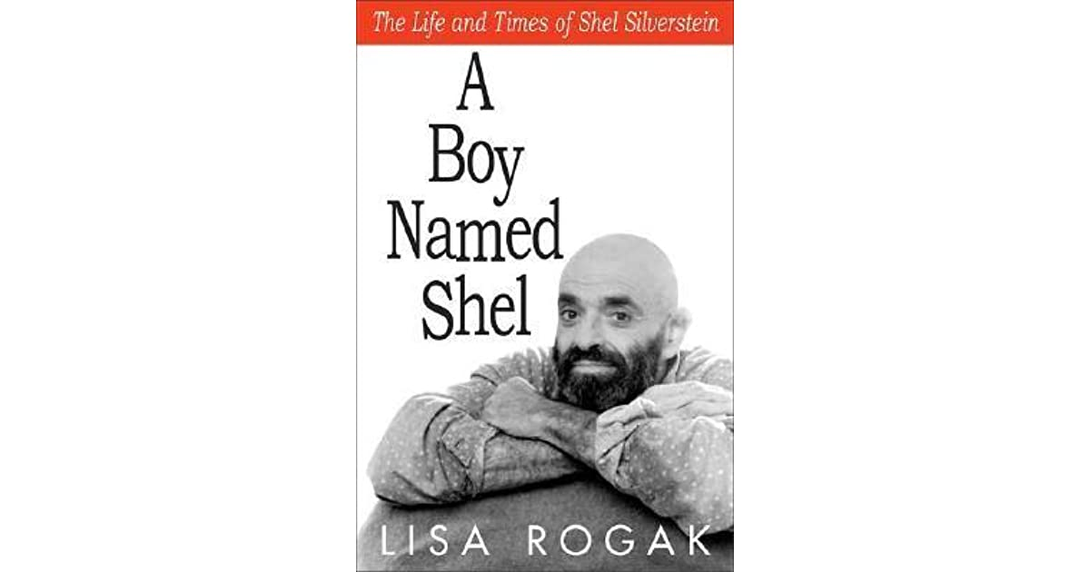 Shel Silverstein Biography: A Boy Named Shel: The Life And Times Of Shel Silverstein