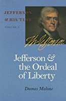 Jefferson And The Ordeal Of Liberty (Jefferson & His Time)