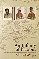 An Infinity of Nations: How the Native New World Shaped Early North America