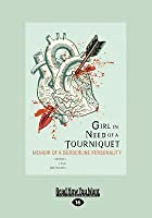 Girl in Need of a Tourniquet: Memoir of a Borderline Personality (Large Print 16pt)