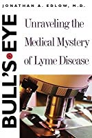 Bull's-Eye: Unraveling the Medical Mystery of Lyme Disease, Second Edition