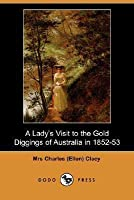 A Lady's Visit to the Gold Diggings of Australia in 1852-53 (Dodo Press)