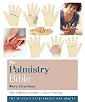 The Palmistry Bible: The Definitive Guide To Hand Reading (Godsfield Bible Series)