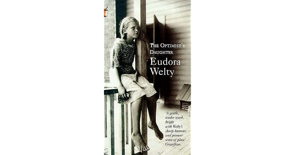 the optimists daughter by eudroa welty essay Our reading guide for the optimist's daughter by eudora welty includes a book club discussion guide, book review, plot summary-synopsis and author bio.