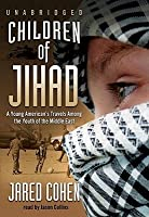 Children Of Jihad: Journeys Into The Heart And Minds Of Middle Eastern Youths