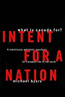 Intent For A Nation: What is Canada For: A Relentlessly Optimistic Manifesto for Canada's Role in the World