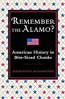 Remember The Alamo?: American History In Bite Sized Chunks