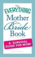 The Everything Mother of the Bride Book: A survival guide for mom! (Everything Series)