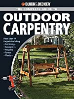 The Complete Guide to Outdoor Carpentry: More Than 40 Projects Including Furnishing, Accessories, Pergolas, Fences, Planters
