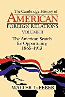 The American Search for Opportunity 1865-1913: History of American Foreign Relations 2