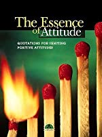 The Essence of Attitude: Quotations for Igniting Positive Attitudes