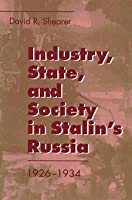 Industry, State, and Society in Stalin's Russia, 1926d1934