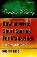 How to Write Short Stories For Magazines - and get published: 2nd edition (Creative Writing (How to Books))