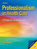 Professionalism in Healthcare: A Primer for Career Success