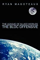 The League of Allied Worlds: The Bloc Offensive