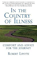In the Country of Illness: Comfort and Advice for the Journey