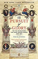 The Pursuit of Glory: The Five Revolutions that Made Modern Europe: 1648-1815 (The Penguin History of Europe)