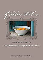 A Table In The Tarn: Living, Eating And Cooking In South West France