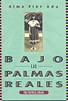 Bajo Las Palmas Reales: Una Infancia Cubana / Under The Royal Palms: A Childhood In Cuba (Spanish Edition)