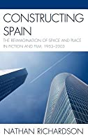 Constructing Spain: The Re-Imagination of Space and Place in Fiction and Film, 1953 2003