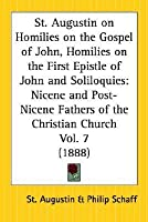 St. Augustin on Homilies on the Gospel of John, Homilies on the First Epistle of John and Soliloquies: Nicene and Post-Nicene Fathers of the Christian