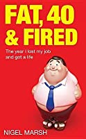 Fat, Forty and Fired: The Year I Lost My Job and Got a Life