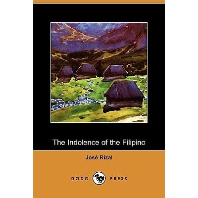 "indolence of the filipino people ""the indolence of the filipino people"" summary on the first chapter, it primarily deals with the admittance of rizal that indolence does exist to filipinos and he."