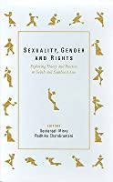 Sexuality, Gender and Rights: Exploring Theory and Practice in South and Southeast Asia