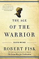The Age of the Warrior: Selected Essays by Robert Fisk