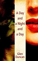 A Day and a Night and a Day. Glen Duncan
