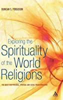 Exploring the Spirituality of the World Religions: The Quest for Personal, Spiritual and Social Transformation