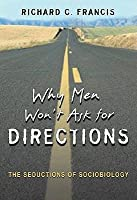 Why Men Won't Ask for Directions: The Seductions of Sociobiology