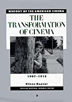 The Transformation of Cinema, 1907-1915 (History of the American Cinema, #2)