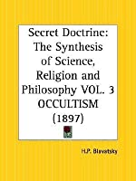 Occultism (The Secret Doctrine, Volume 3: The Synthesis Of Science, Religion And Philosophy) (Vol 3)