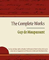Guy de Maupassant - The Complete Works