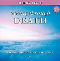 Seeing Through Death: Facing the Fact without the Fear