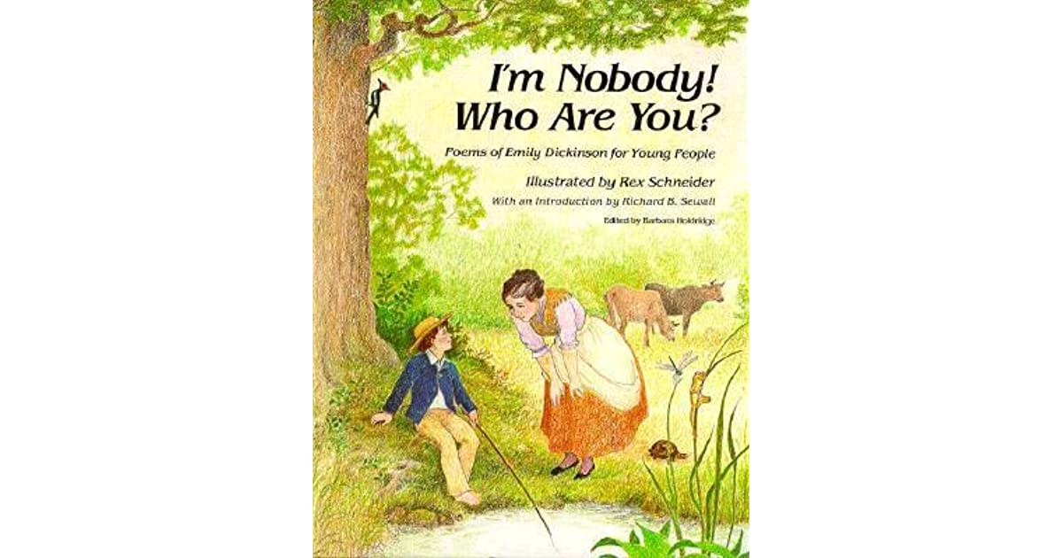 an analysis of the poem im nobody who are you by emily dickinson 'i'm nobody who are you' is one of emily dickinson's best-known poems, and one of her most celebrated opening lines, and as opening lines go, it's wonderfully striking and memorable what follows is the poem, followed by a brief analysis of its meaning and features the poem may be.