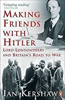 Making Friends with Hitler: Lord Londonderry & Britain's Road to War