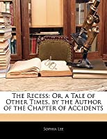 The Recess: Or, a Tale of Other Times, by the Author of the Chapter of Accidents