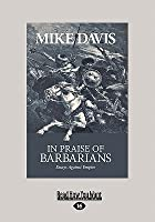In Praise of Barbarians: Essays Against Empire (Large Print 16pt)