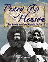 Peary and Henson: The Race to the North Pole