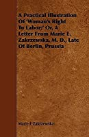A Practical Illustration of 'Woman's Right to Labor;' Or, a Letter from Marie E. Zakrzewska, M. D., Late of Berlin, Prussia