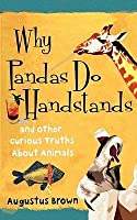 Why Pandas Do Handstands: And Other Curious Truths About Animals