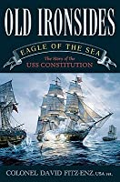 Old Ironsides: Eagle of the Sea - The Story of the USS Constitution